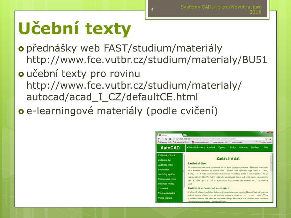 Učební texty  přednášky web FAST/studium/materiály http://www.fce.vutbr.cz/studium/materialy/BU51  učební texty pro rovinu http://www.fce.vutbr.cz/s