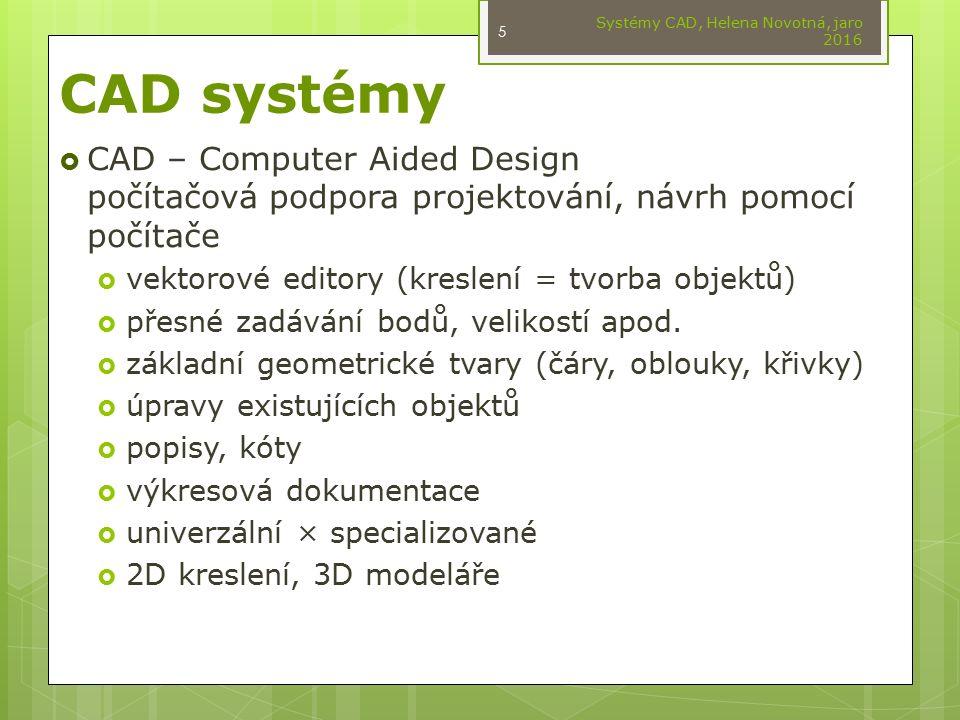 CAD systémy  CAD – Computer Aided Design počítačová podpora projektování, návrh pomocí počítače  vektorové editory (kreslení = tvorba objektů)  pře