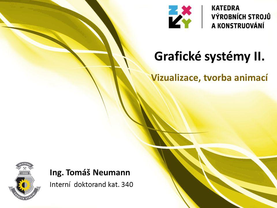 Grafické systémy II. Ing. Tomáš Neumann Interní doktorand kat. 340 Vizualizace, tvorba animací