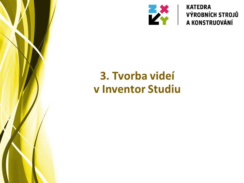 3. Tvorba videí v Inventor Studiu