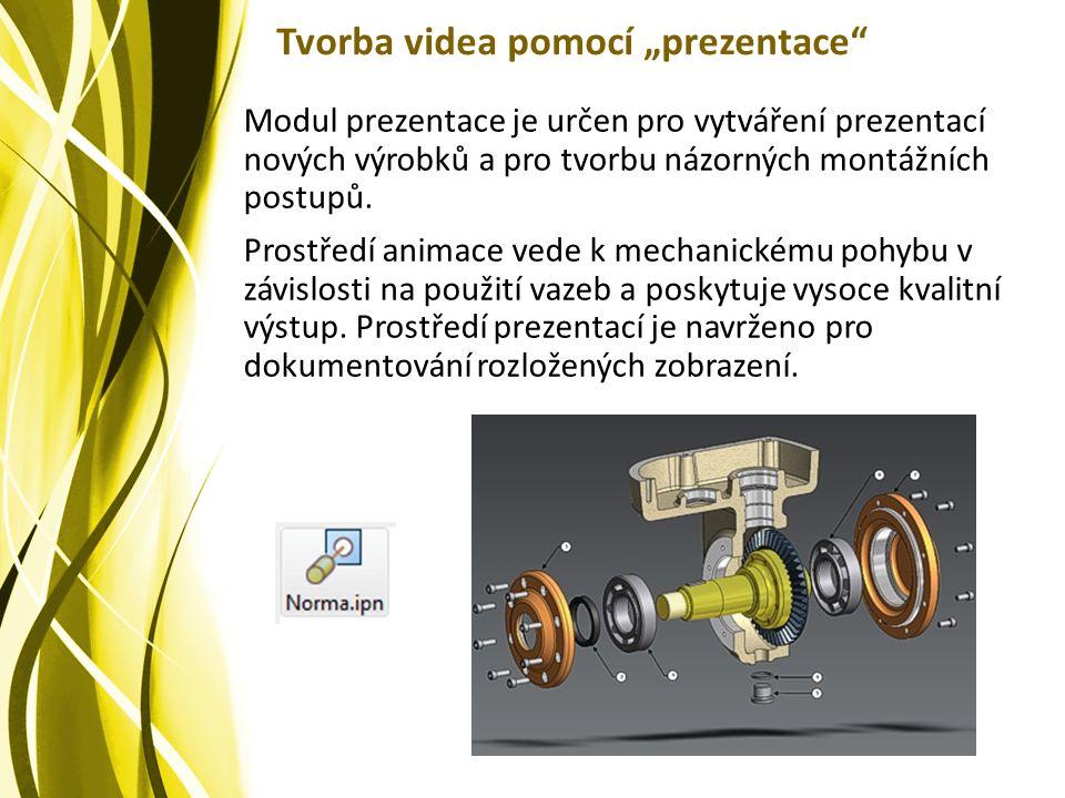 """Tvorba videa pomocí """"prezentace Modul prezentace je určen pro vytváření prezentací nových výrobků a pro tvorbu názorných montážních postupů."""