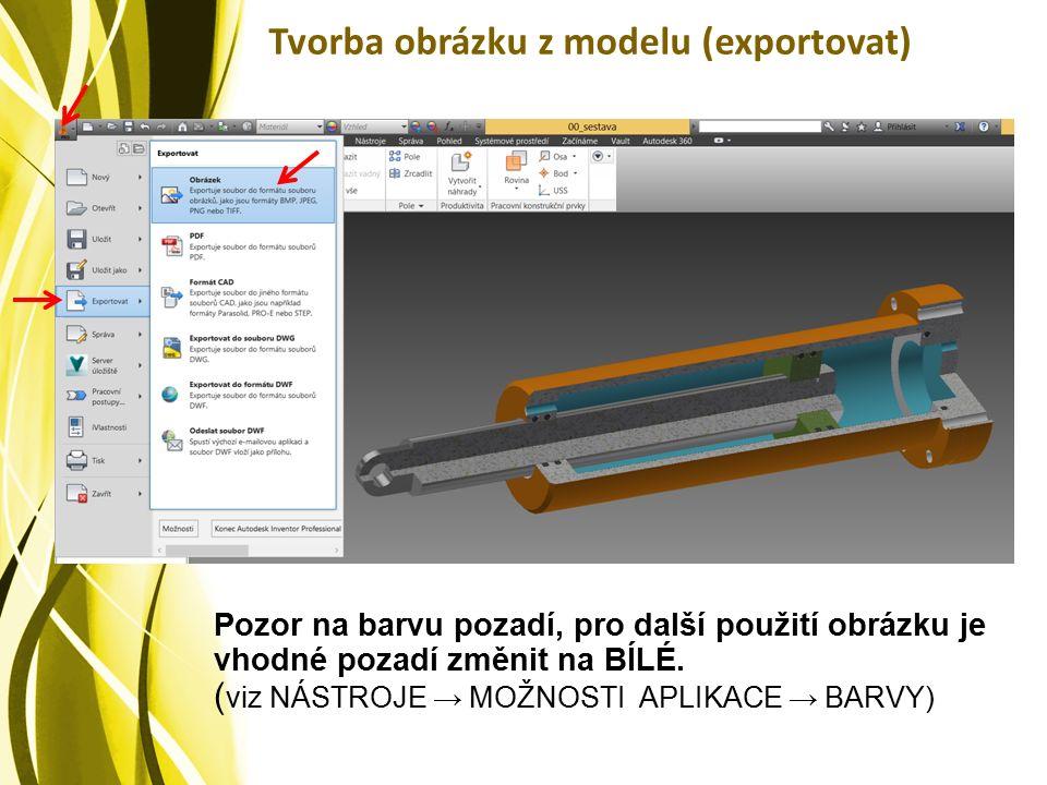 Tvorba obrázku z modelu (exportovat) Pozor na barvu pozadí, pro další použití obrázku je vhodné pozadí změnit na BÍLÉ.