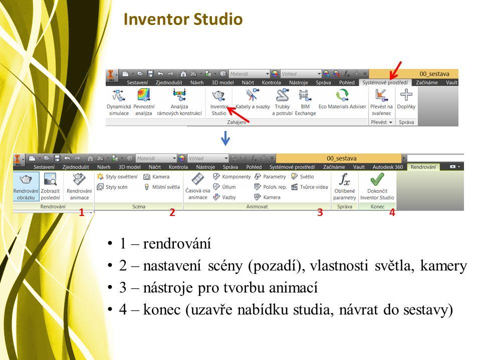 Inventor Studio 1 – rendrování 2 – nastavení scény (pozadí), vlastnosti světla, kamery 3 – nástroje pro tvorbu animací 4 – konec (uzavře nabídku studia, návrat do sestavy) 1234
