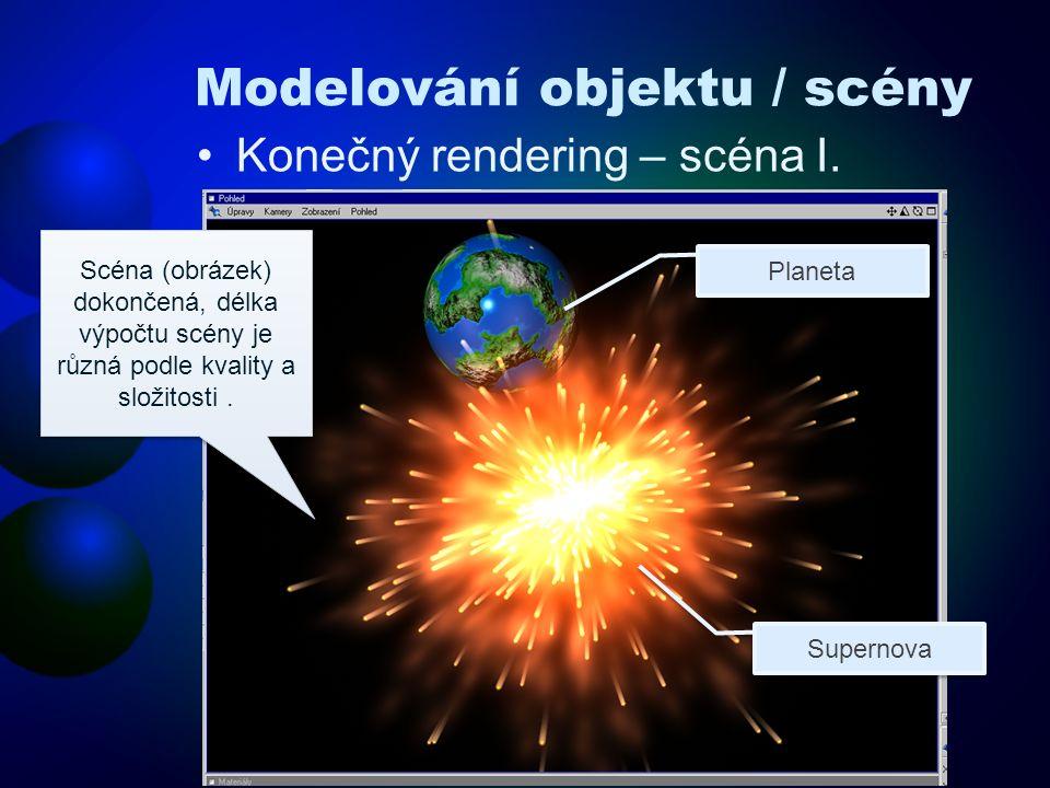 Modelování objektu / scény Konečný rendering – scéna I. Scéna (obrázek) dokončená, délka výpočtu scény je různá podle kvality a složitosti. Planeta Su