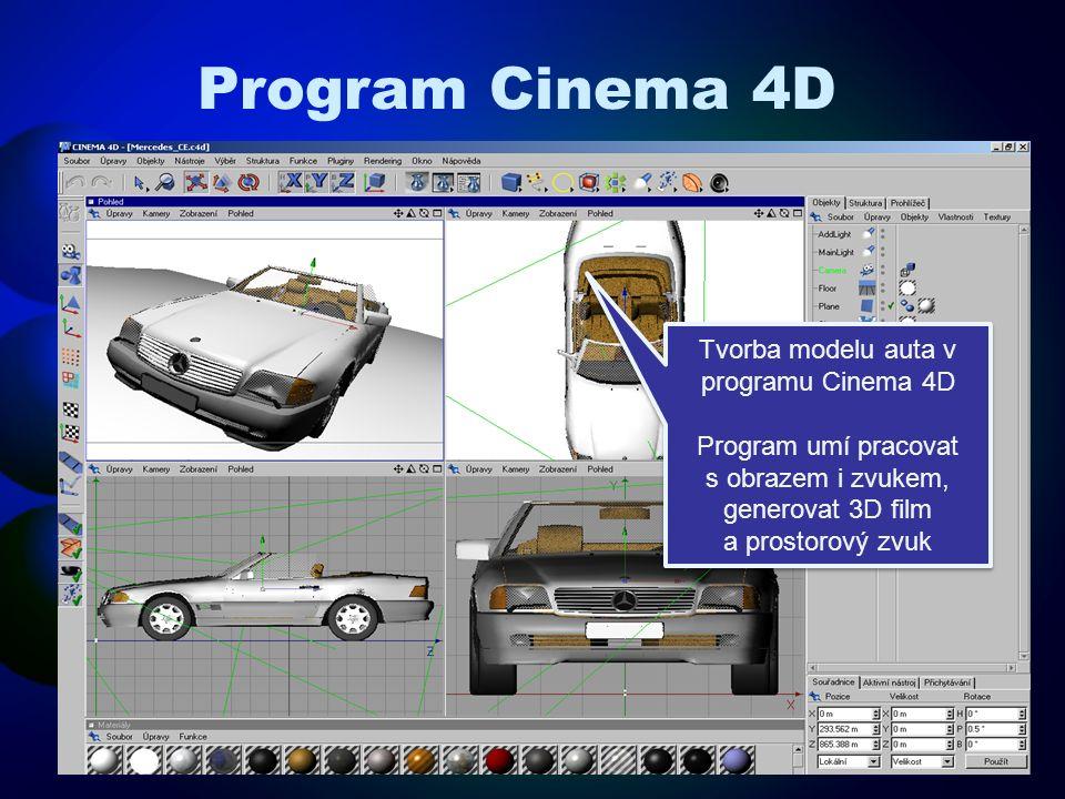 Tvorba modelu auta v programu Cinema 4D Program umí pracovat s obrazem i zvukem, generovat 3D film a prostorový zvuk Tvorba modelu auta v programu Cin