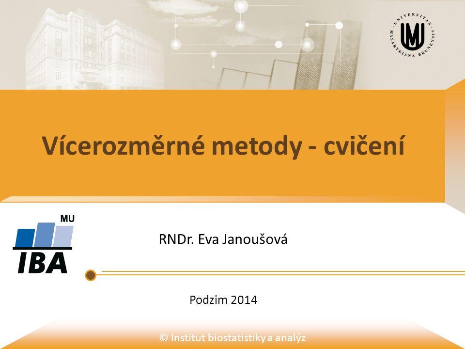 © Institut biostatistiky a analýz Vícerozměrné metody - cvičení RNDr. Eva Janoušová Podzim 2014