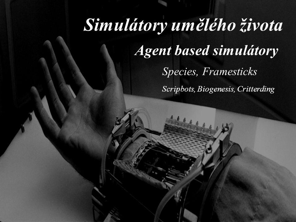Simulátory umělého života Agent based simulátory Species, Framesticks Scripbots, Biogenesis, Critterding