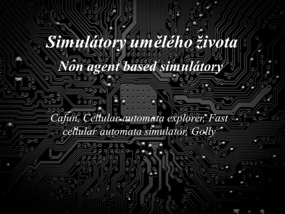 Simulátory umělého života Non agent based simulátory Cafun, Cellular automata explorer, Fast cellular automata simulator, Golly