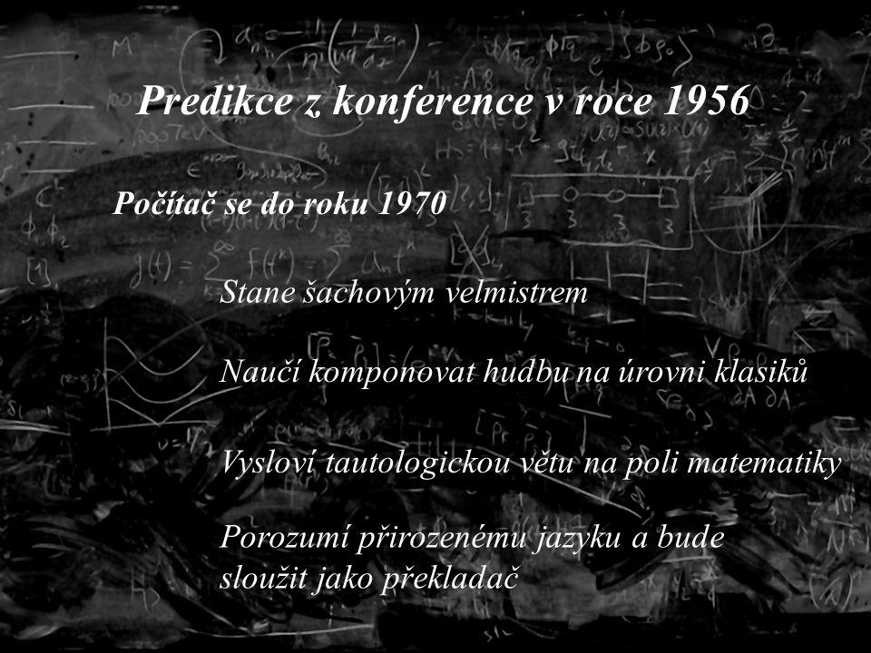 fgfgffbf Predikce z konference v roce 1956 Počítač se do roku 1970 Stane šachovým velmistrem Naučí komponovat hudbu na úrovni klasiků Vysloví tautologickou větu na poli matematiky Porozumí přirozenému jazyku a bude sloužit jako překladač