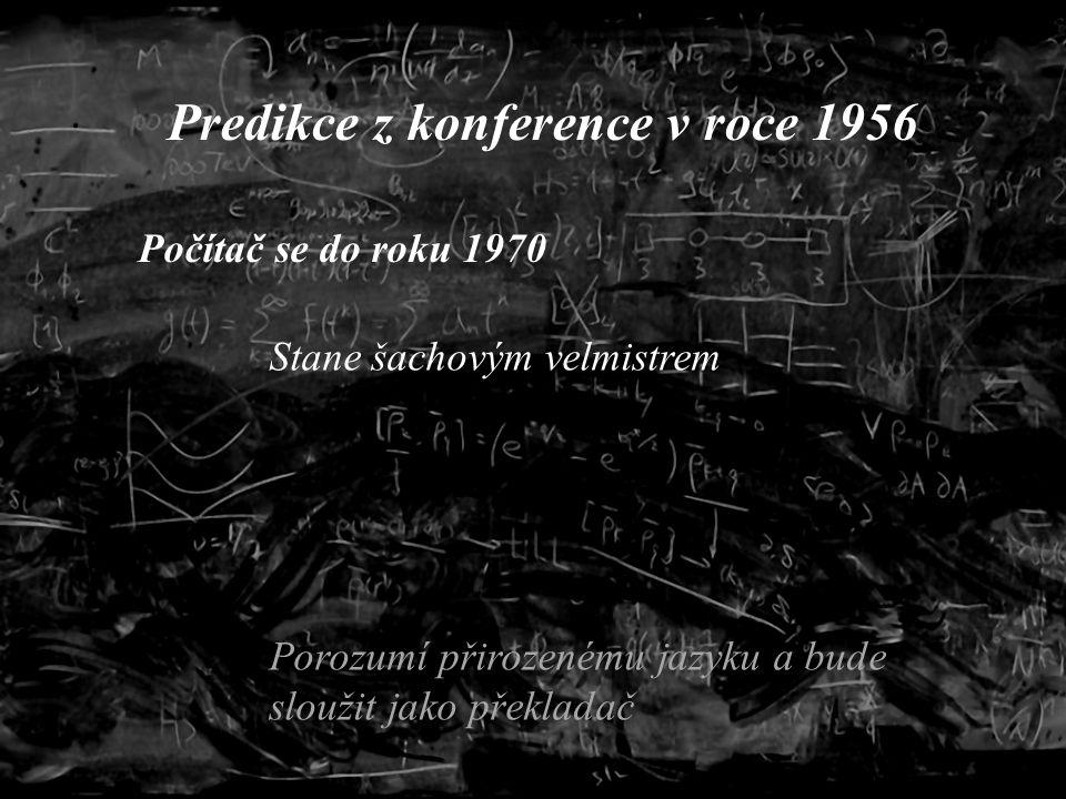 fgfgffbf Predikce z konference v roce 1956 Počítač se do roku 1970 Stane šachovým velmistrem Porozumí přirozenému jazyku a bude sloužit jako překladač