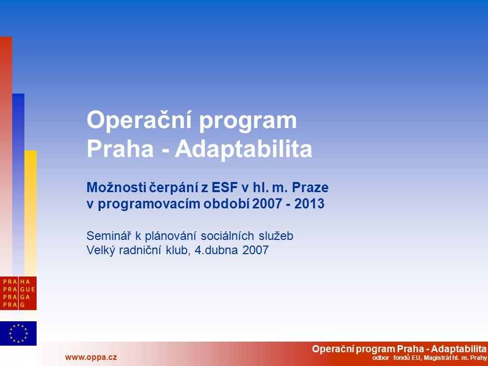 Operační program Praha - Adaptabilita www.oppa.cz odbor fondů EU, Magistrát hl. m. Prahy Operační program Praha - Adaptabilita Možnosti čerpání z ESF