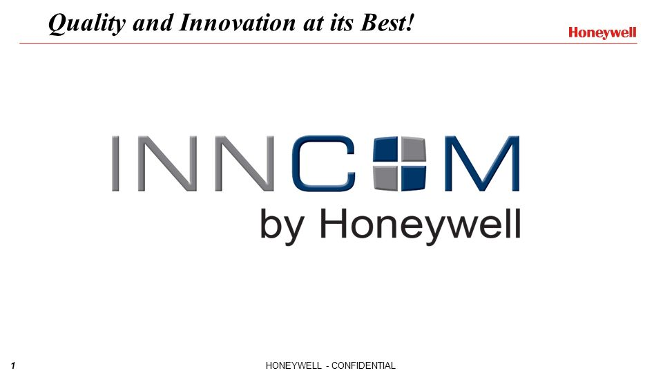 1HONEYWELL - CONFIDENTIAL Quality and Innovation at its Best!