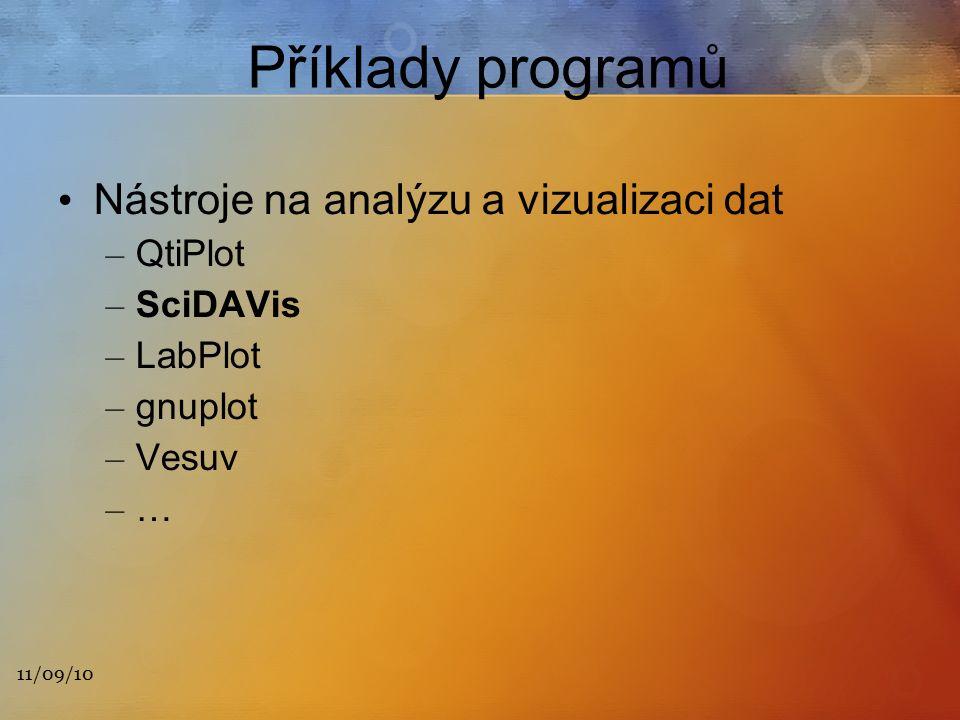 11/09/10 Příklady programů Nástroje na analýzu a vizualizaci dat – QtiPlot – SciDAVis – LabPlot – gnuplot – Vesuv – …