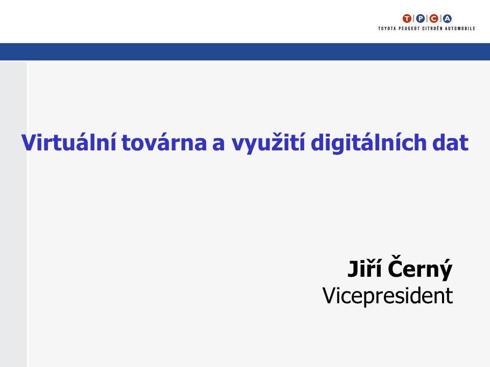 Virtuální továrna a využití digitálních dat Jiří Černý Vicepresident