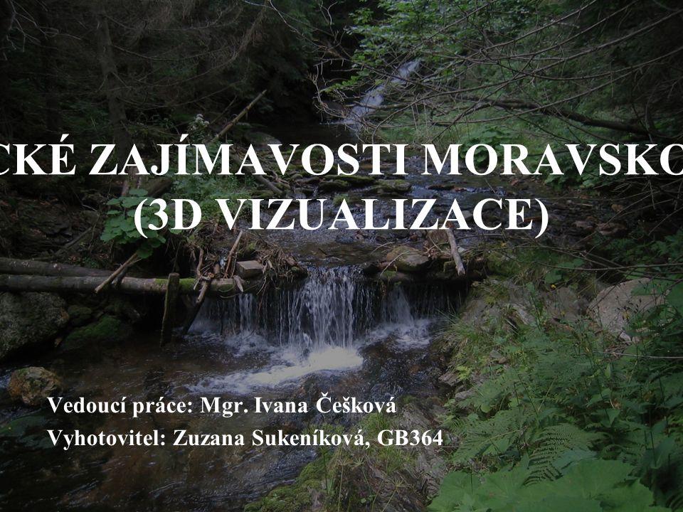 SOPKY A GEOLOGICKÉ ZAJÍMAVOSTI MORAVSKOSLEZSKÉHO KRAJE (3D VIZUALIZACE) Vedoucí práce: Mgr.