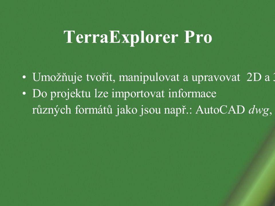 TerraExplorer Pro Umožňuje tvořit, manipulovat a upravovat 2D a 3D objekty Do projektu lze importovat informace různých formátů jako jsou např.: AutoCAD dwg, ArcView shp, html odkazy, obrázky JPG, databáze dbf aj.