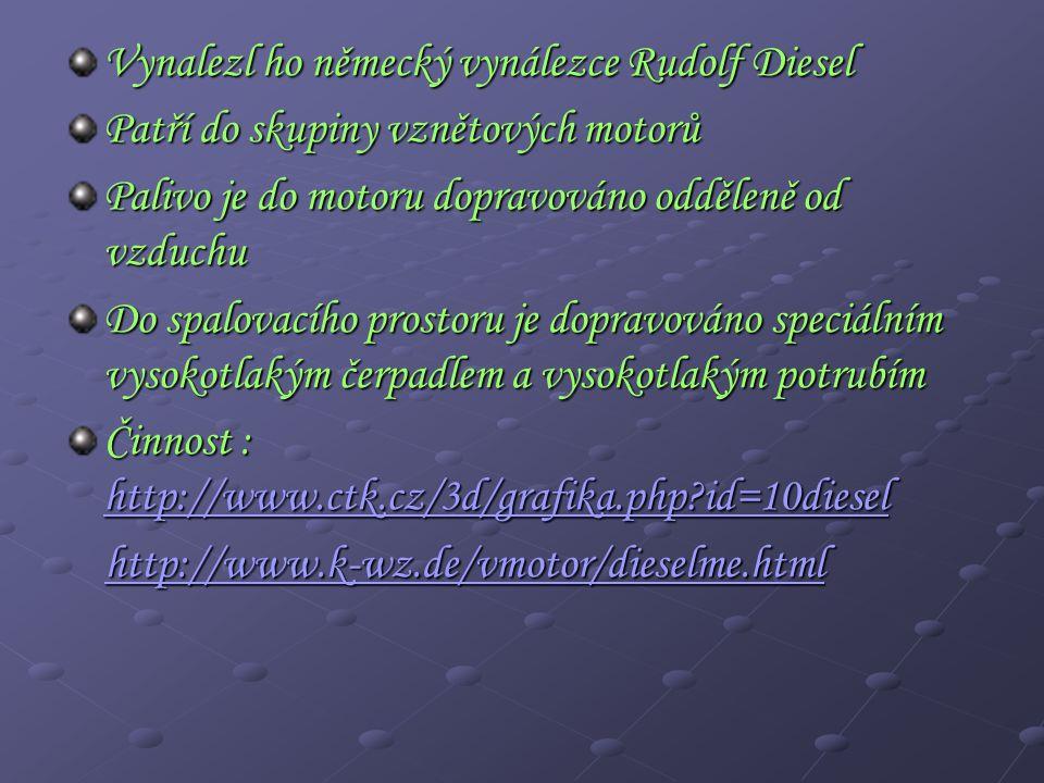 Vynalezl ho německý vynálezce Rudolf Diesel Patří do skupiny vznětových motorů Palivo je do motoru dopravováno odděleně od vzduchu Do spalovacího prostoru je dopravováno speciálním vysokotlakým čerpadlem a vysokotlakým potrubím Činnost : http://www.ctk.cz/3d/grafika.php id=10diesel http://www.ctk.cz/3d/grafika.php id=10diesel http://www.k-wz.de/vmotor/dieselme.html http://www.k-wz.de/vmotor/dieselme.htmlhttp://www.k-wz.de/vmotor/dieselme.html