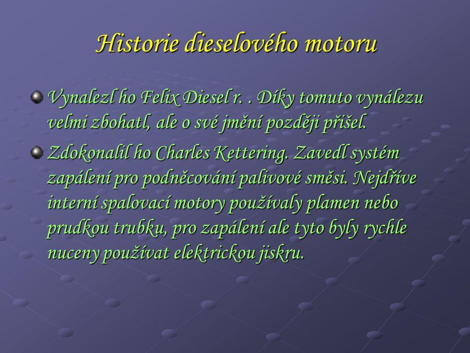 Historie dieselového motoru Vynalezl ho Felix Diesel r..