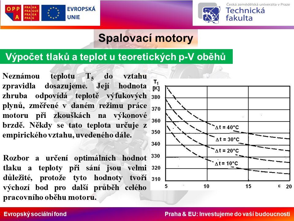 Evropský sociální fond Praha & EU: Investujeme do vaší budoucnosti Spalovací motory Výpočet tlaků a teplot u teoretických p-V oběhů Neznámou teplotu T 5 do vztahu zpravidla dosazujeme.