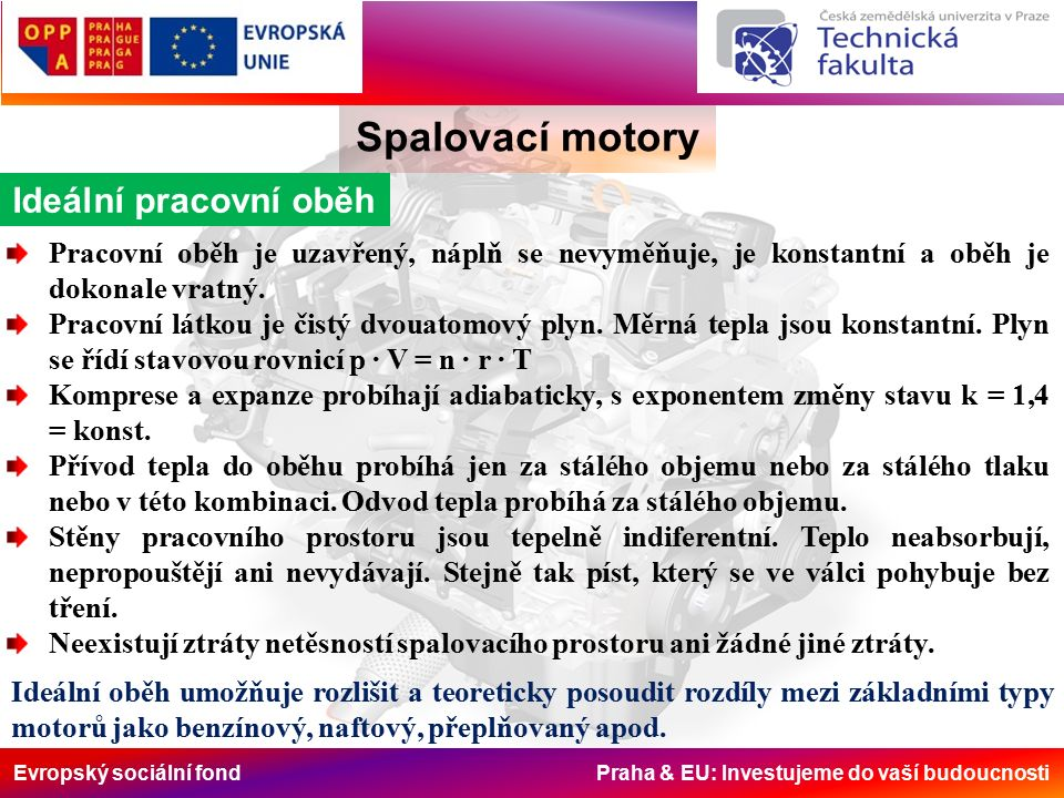 Evropský sociální fond Praha & EU: Investujeme do vaší budoucnosti Spalovací motory Ideální pracovní oběh Pracovní oběh je uzavřený, náplň se nevyměňuje, je konstantní a oběh je dokonale vratný.
