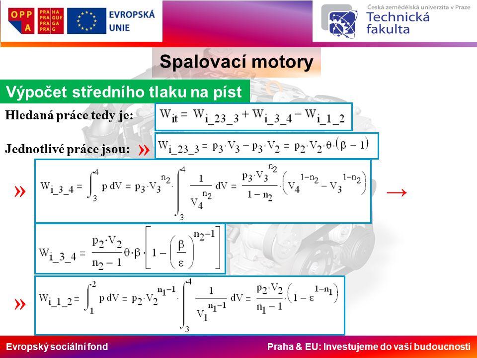 Evropský sociální fond Praha & EU: Investujeme do vaší budoucnosti Spalovací motory Výpočet středního tlaku na píst Hledaná práce tedy je: Jednotlivé práce jsou: » » → »