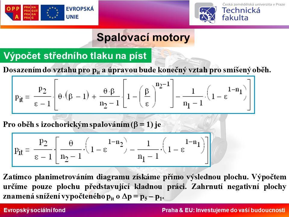 Evropský sociální fond Praha & EU: Investujeme do vaší budoucnosti Spalovací motory Výpočet středního tlaku na píst Dosazením do vztahu pro p it a úpravou bude konečný vztah pro smíšený oběh.