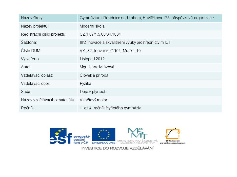 Název školy:Gymnázium, Roudnice nad Labem, Havlíčkova 175, příspěvková organizace Název projektu:Moderní škola Registrační číslo projektu:CZ.1.07/1.5.00/34.1034 Šablona:III/2 Inovace a zkvalitnění výuky prostřednictvím ICT Číslo DUM:VY_32_Inovace_GR04_Mra01_10 Vytvořeno:Listopad 2012 Autor:Mgr.