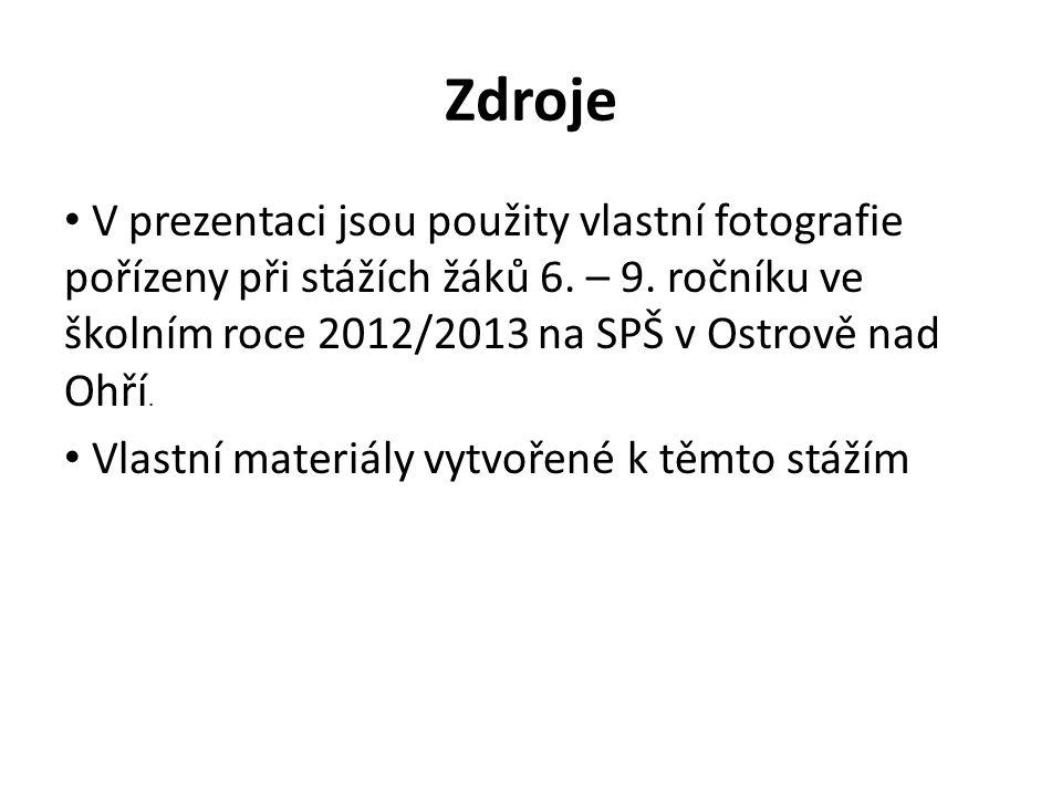 Zdroje V prezentaci jsou použity vlastní fotografie pořízeny při stážích žáků 6. – 9. ročníku ve školním roce 2012/2013 na SPŠ v Ostrově nad Ohří. Vla
