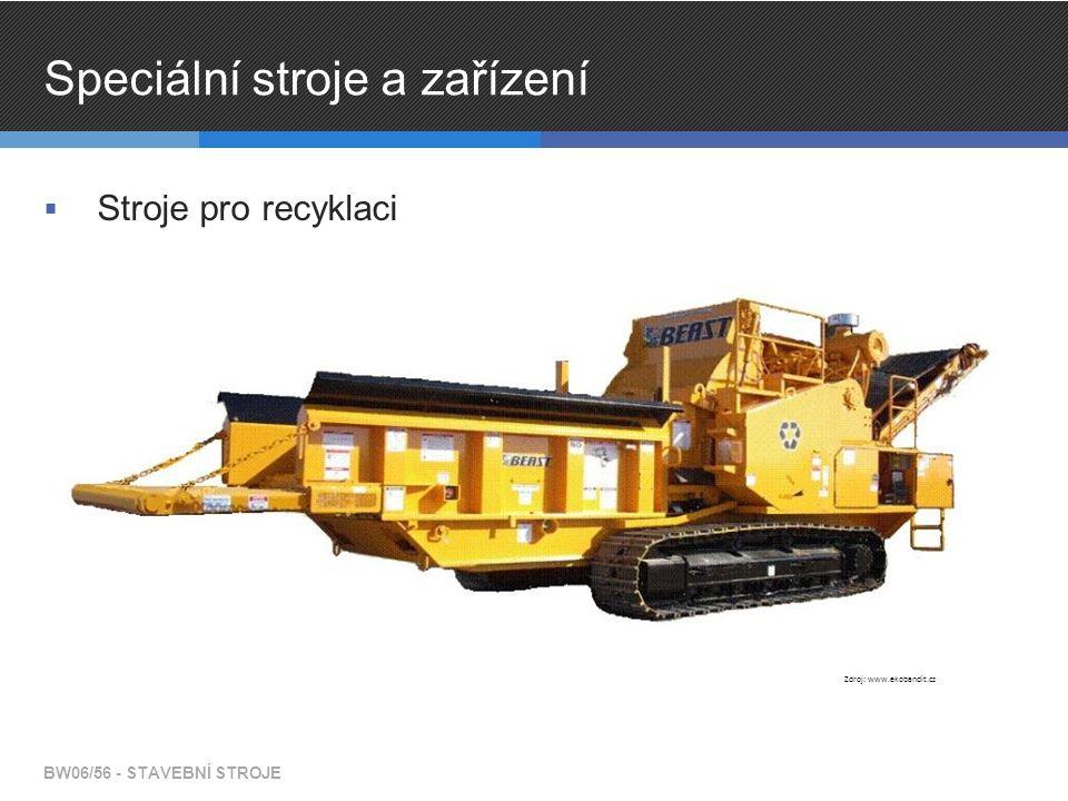 Speciální stroje a zařízení  Stroje pro recyklaci BW06/56 - STAVEBNÍ STROJE Zdroj: www.ekobandit.cz