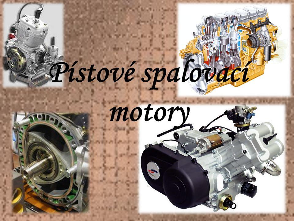 Ve spalovacích motorech se přeměňuje při hoření paliva část vnitřní energie paliva na pohybovou energii pístu Předností je spalování paliva přímo v pracovním válci