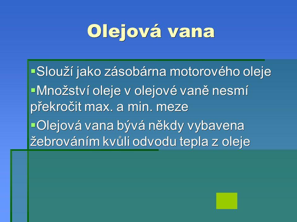 Olejová vana  Slouží jako zásobárna motorového oleje  Množství oleje v olejové vaně nesmí překročit max.