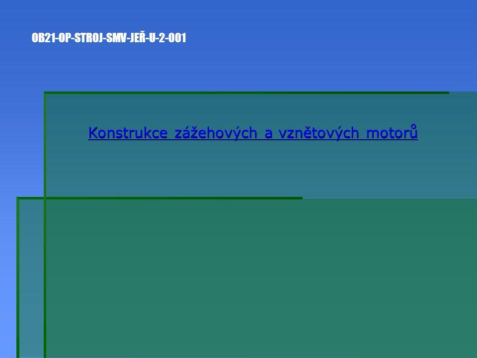 Konstrukce zážehových a vznětových motorů Konstrukce zážehových a vznětových motorů OB21-OP-STROJ-SMV-JEŘ-U-2-001