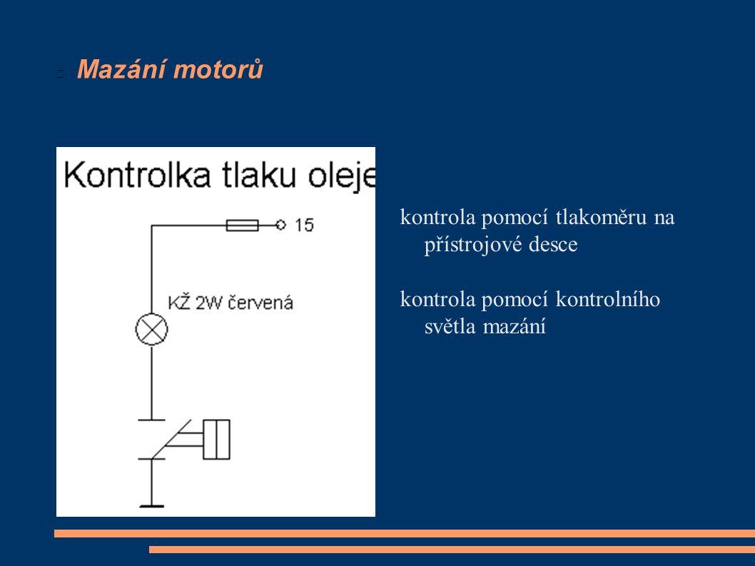Mazání motorů kontrola pomocí tlakoměru na přístrojové desce kontrola pomocí kontrolního světla mazání