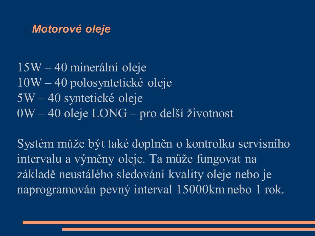 Motorové oleje 15W – 40 minerální oleje 10W – 40 polosyntetické oleje 5W – 40 syntetické oleje 0W – 40 oleje LONG – pro delší životnost Systém může být také doplněn o kontrolku servisního intervalu a výměny oleje.
