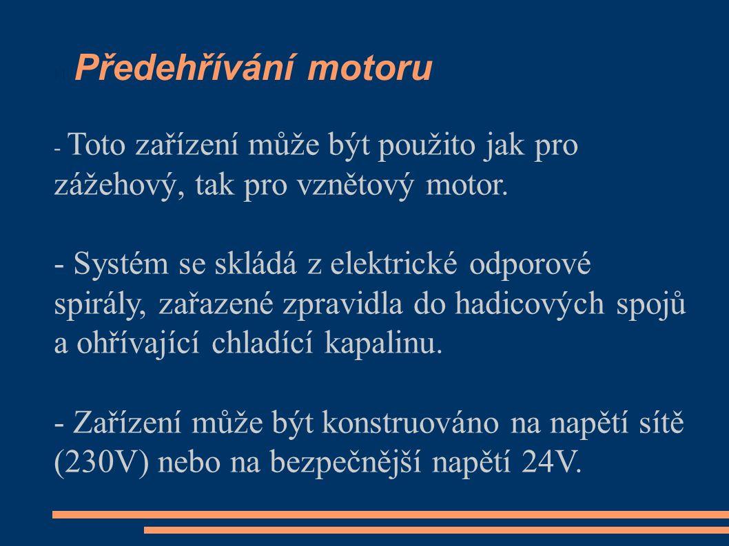Předehřívání motoru - Toto zařízení může být použito jak pro zážehový, tak pro vznětový motor.