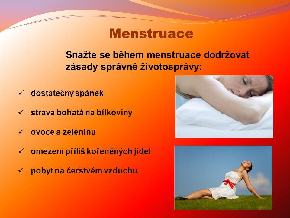dostatečný spánek strava bohatá na bílkoviny ovoce a zeleninu omezení příliš kořeněných jídel pobyt na čerstvém vzduchu Snažte se během menstruace dod