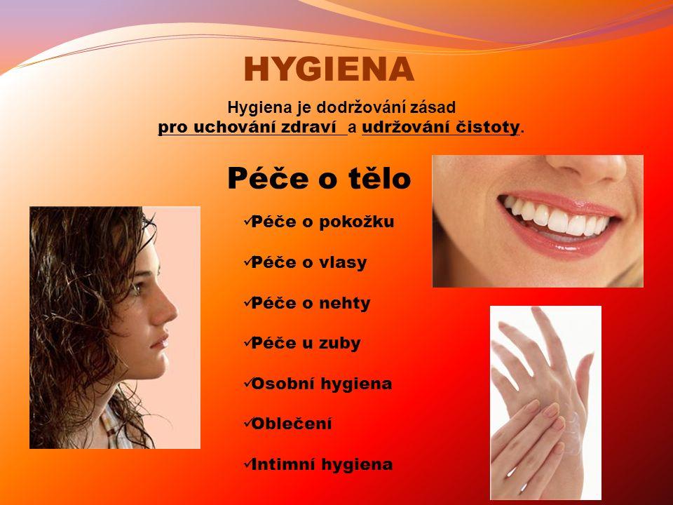HYGIENA Péče o pokožku Péče o vlasy Péče o nehty Péče u zuby Osobní hygiena Oblečení Intimní hygiena Hygiena je dodržování zásad pro uchování zdraví a