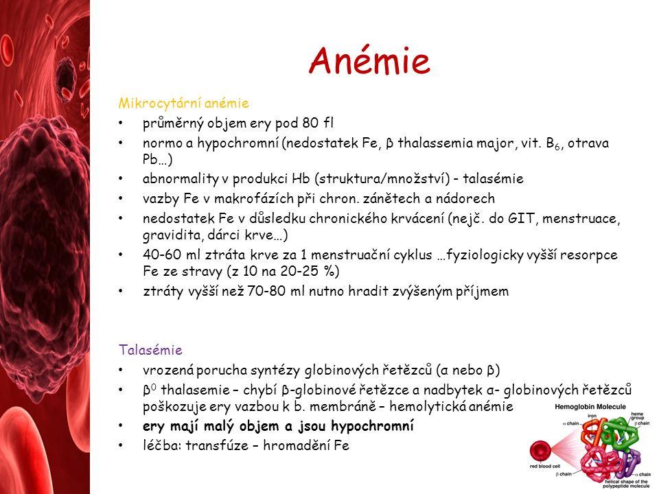Anémie Mikrocytární anémie průměrný objem ery pod 80 fl normo a hypochromní (nedostatek Fe, β thalassemia major, vit.