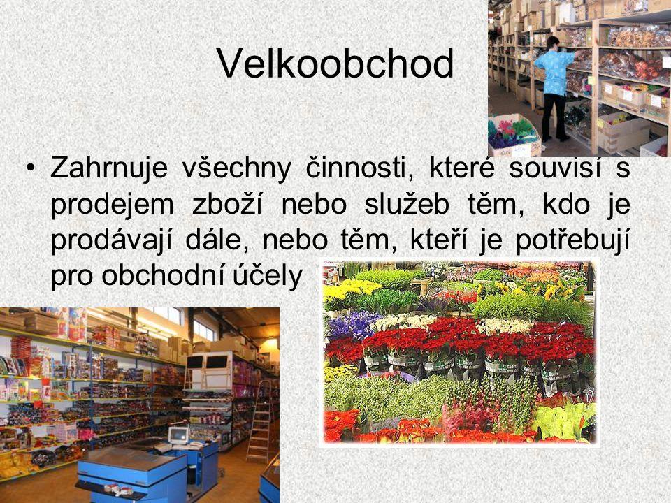 Velkoobchod Zahrnuje všechny činnosti, které souvisí s prodejem zboží nebo služeb těm, kdo je prodávají dále, nebo těm, kteří je potřebují pro obchodní účely