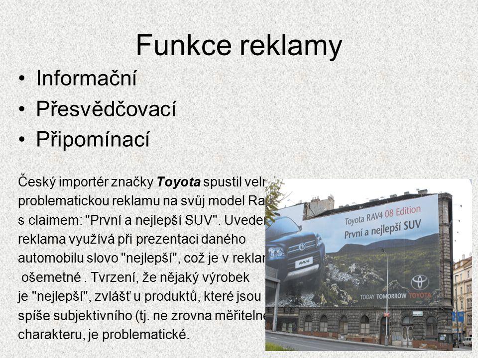 Funkce reklamy Informační Přesvědčovací Připomínací Český importér značky Toyota spustil velmi problematickou reklamu na svůj model Rav4 s claimem: První a nejlepší SUV .
