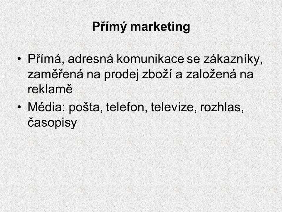 Přímý marketing Přímá, adresná komunikace se zákazníky, zaměřená na prodej zboží a založená na reklamě Média: pošta, telefon, televize, rozhlas, časopisy