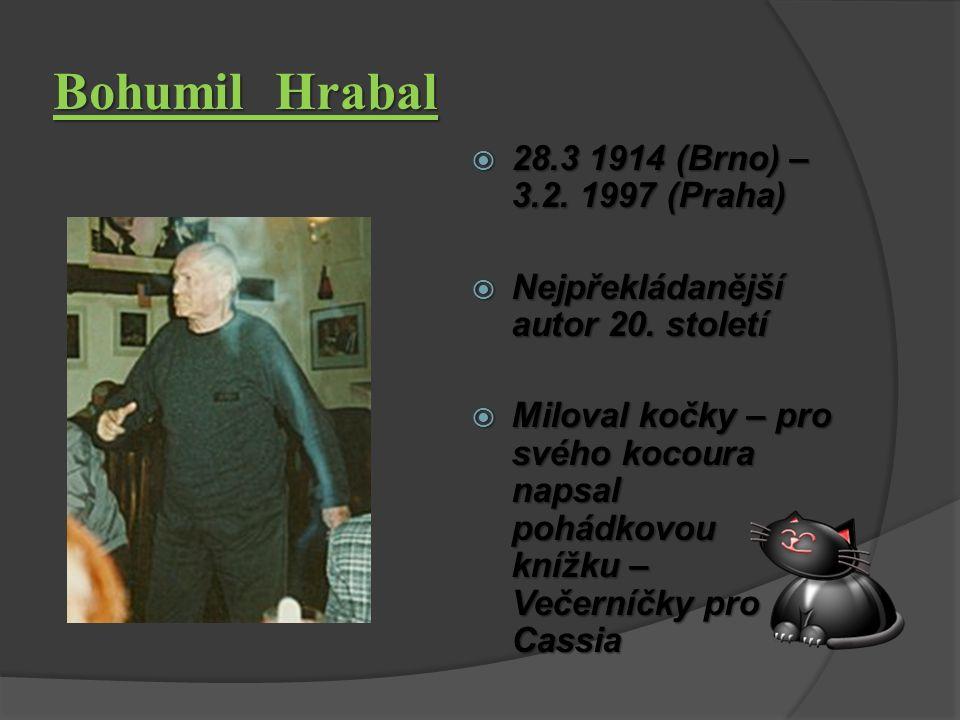 Bohumil Hrabal  28.3 1914 (Brno) – 3.2.1997 (Praha)  Nejpřekládanější autor 20.