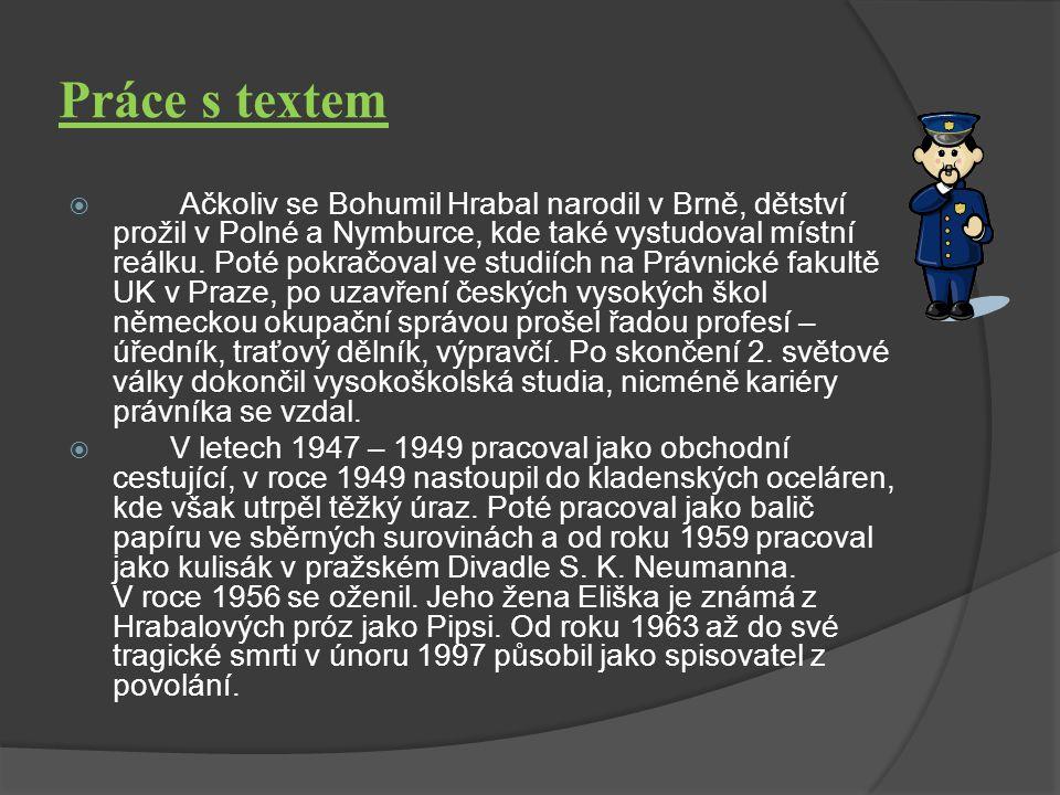 Práce s textem  Ačkoliv se Bohumil Hrabal narodil v Brně, dětství prožil v Polné a Nymburce, kde také vystudoval místní reálku.