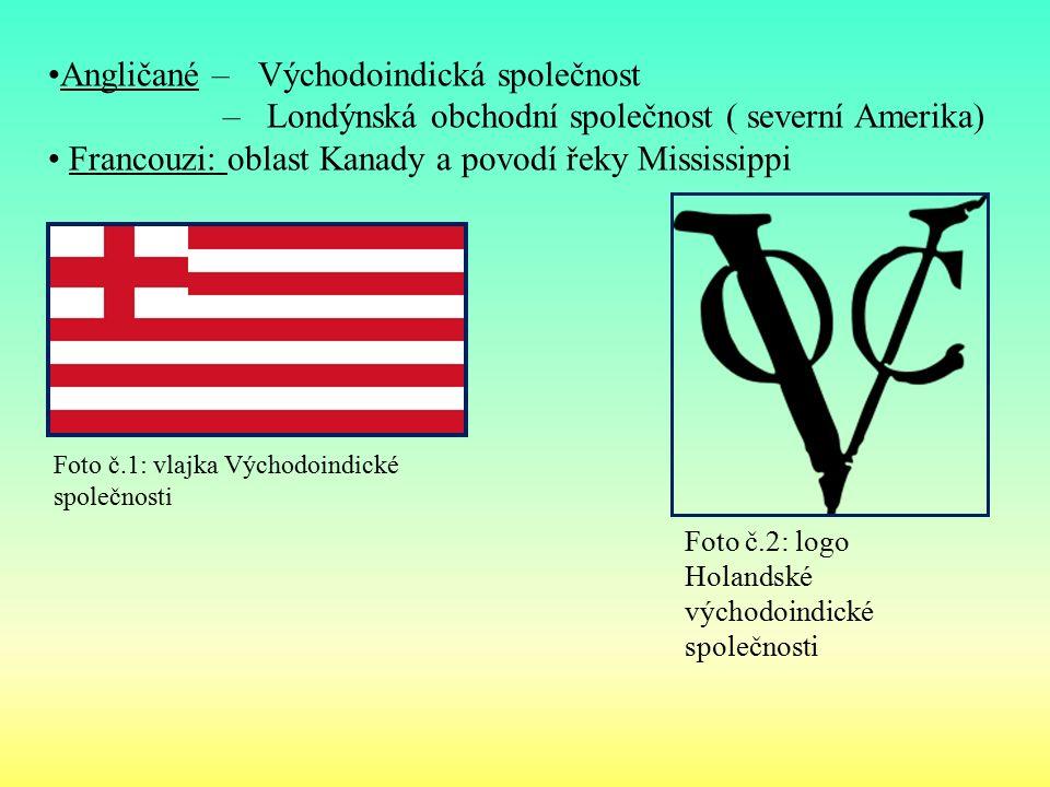 Angličané – Východoindická společnost – Londýnská obchodní společnost ( severní Amerika) Francouzi: oblast Kanady a povodí řeky Mississippi Foto č.1: vlajka Východoindické společnosti Foto č.2: logo Holandské východoindické společnosti