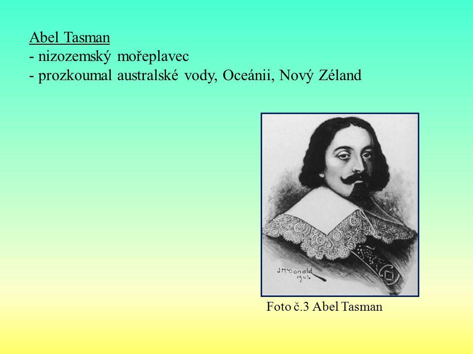 Abel Tasman - nizozemský mořeplavec - prozkoumal australské vody, Oceánii, Nový Zéland Foto č.3 Abel Tasman