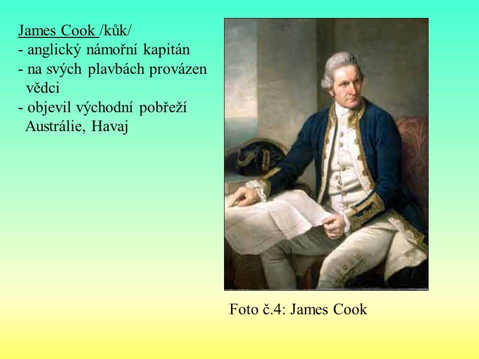 James Cook /kůk/ - anglický námořní kapitán - na svých plavbách provázen vědci - objevil východní pobřeží Austrálie, Havaj Foto č.4: James Cook
