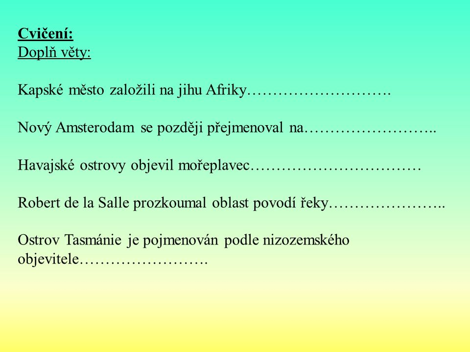 Cvičení: Doplň věty: Kapské město založili na jihu Afriky……………………….
