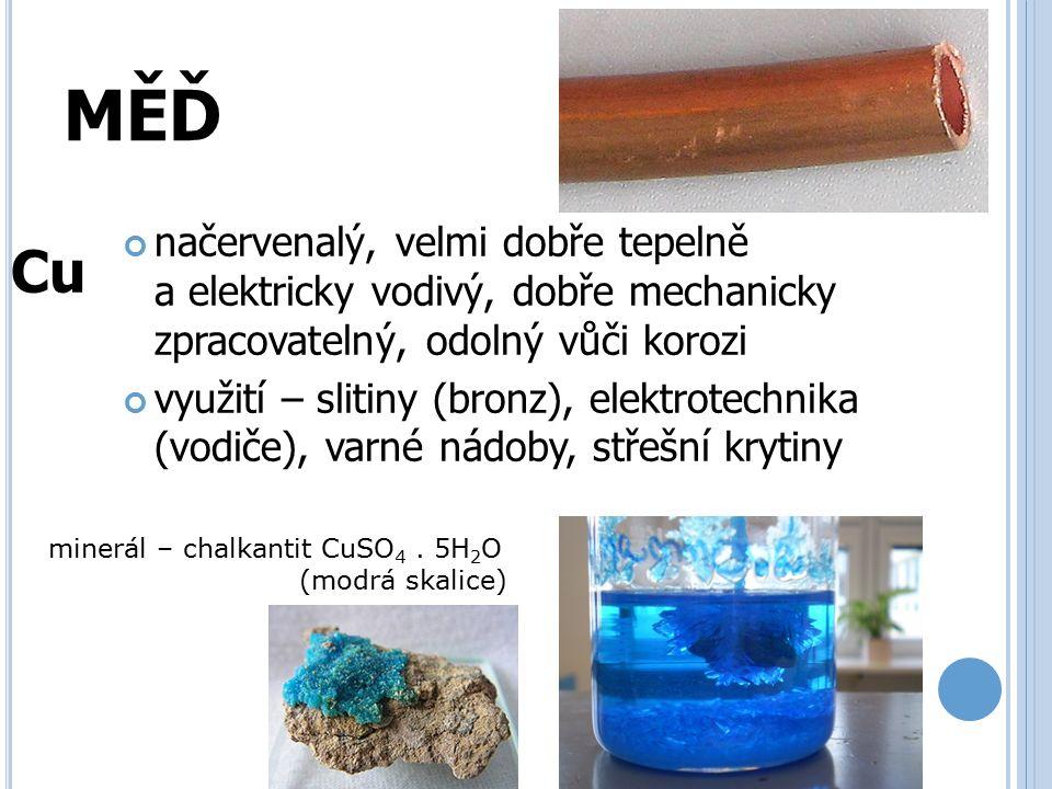 ZINEK měkký, lehce tavitelný, šedobílý se silným leskem, odolný vůči korozi (pozinkování) využití - slitiny, výroba baterií a barviv, nezbytný pro správný vývoj organizmu Zn sfalerit ZnS ZnO – zinková běloba MOSAZ Zn + Cu