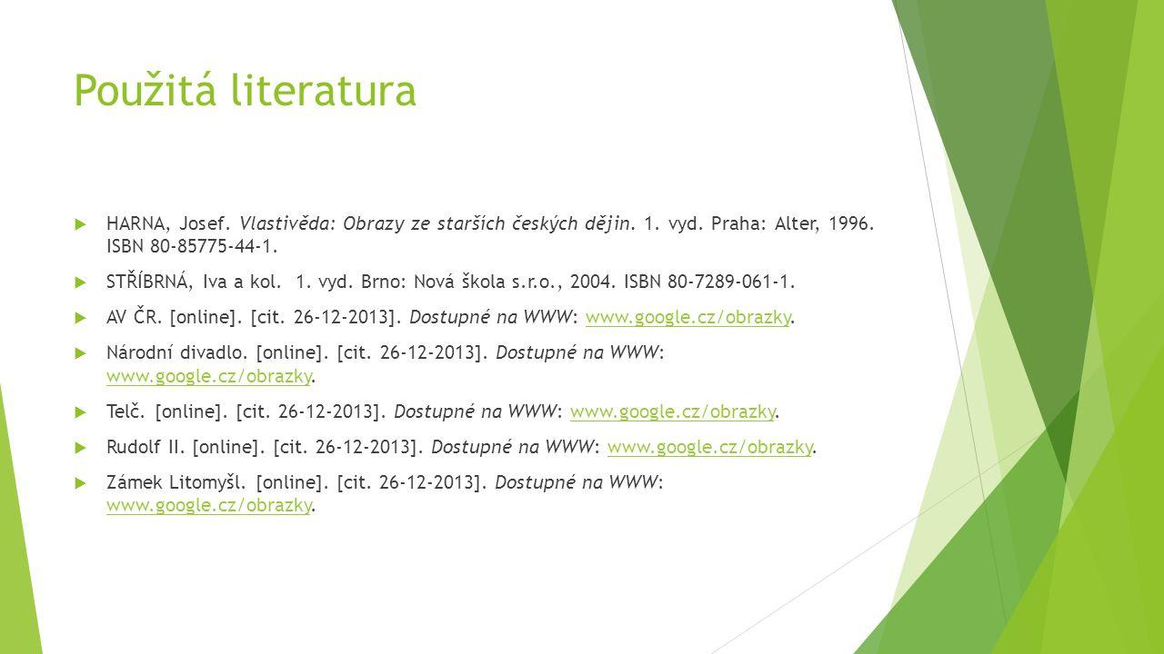 Použitá literatura  HARNA, Josef. Vlastivěda: Obrazy ze starších českých dějin.