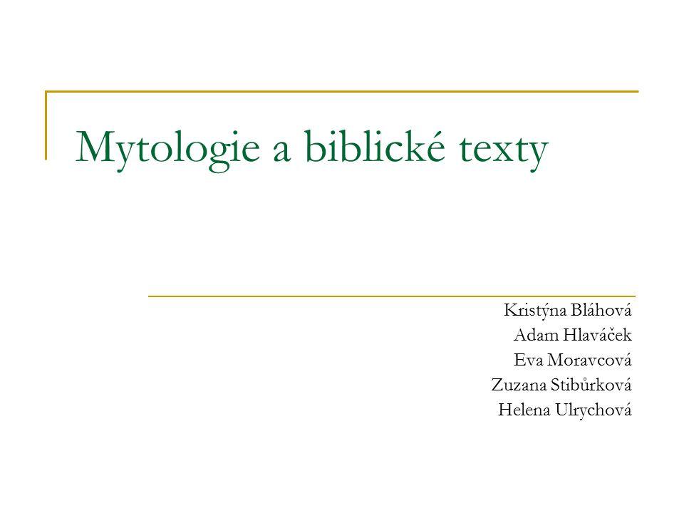 Mytologie a biblické texty Kristýna Bláhová Adam Hlaváček Eva Moravcová Zuzana Stibůrková Helena Ulrychová